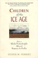 Children of the Ice Age - How a Global Catastrophe Allowed Humans to Evolve (Paperback): Steven M. Stanley