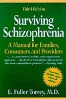 Surviving Schizophrenia - A Family Manual (Paperback, 4th Revised edition): E.Fuller Torrey