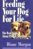Feeding Your Dog for Life - The Real Facts About Proper Nutrition (Paperback, 1st ed): Diane Morgan