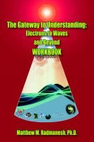 The Gateway to Understanding - Electrons to Waves and Beyond WORKBOOK (Hardcover): Matthew M. Radmanesh