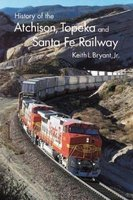 History of the Atchison, Topeka, and Santa Fe Railway (Paperback): Keith L. Bryant Jr