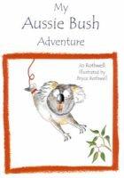My Aussie Bush Adventure (Paperback): Jo Rothwell, Bryce Rothwell