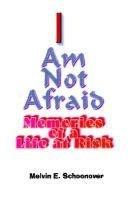I Am Not Afraid (Hardcover): Melvin E. Schoonover