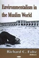 Environmentalism in the Muslim World (Hardcover, New): Richard C. Foltz