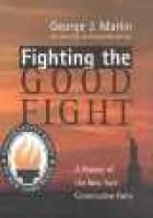 Fighting the Good Fight - A History of the New York Conservative Party (Hardcover): George J Marlin