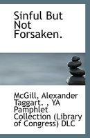 Sinful But Not Forsaken. (Paperback): McGill Alexander Taggart