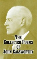 The Collected Poems of John Galsworthy (Paperback): John Galsworthy