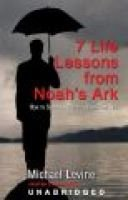 Seven Life Lessons from Noah's Ark - How to Survive a Flood in Your Life (MP3 format, CD, Library): Michael Levine