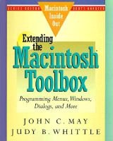 Extending the Macintosh Toolbox: Programming Menus, Windows, Dialogs, and More (Paperback): John C. May, Judy B. Whittle