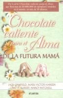 Chocolate Caliente Para el Alma de la Futura Mama (English, Spanish, Paperback, illustrated edition): Jack Canfield, Mark...