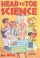 Head to Toe Science - Over 40 Eyepopping, Spinetingling, Heartpounding Activities That Teach Kids about the Human Body (Book):...