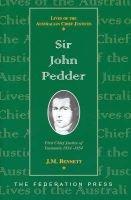 Sir John Pedder - First Chief Justice of Tasmania, 1824-1854 (Hardcover, illustrated edition): J.M. Bennett