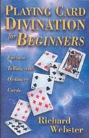 Playing Card Divination for Beginners - Fortune Telling with Ordinary Cards (Paperback): Richard Webster