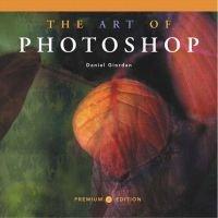 Art of Photoshop, Premium Edition (Paperback, 2Rev ed): Daniel Giordan