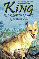 King-The Crafty Coyote - For the Young and Young at Heart (Hardcover): Millie B. Good