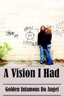 A Vision I Had (Hardcover): Golden Infamous Da Angel