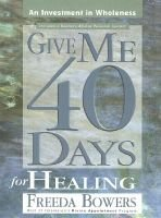 Give Me 40 Days for Healing - An Investment in Wholeness (Paperback): Freeda Bowers