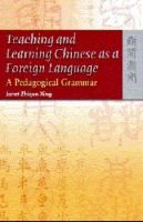 Teaching and Learning Chinese as a Foreign Language - A Pedagogical Grammar (Paperback, annotated edition): Janet Zhiqun Xing