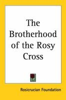 The Brotherhood of the Rosy Cross (Paperback): Rosicrucian Foundation