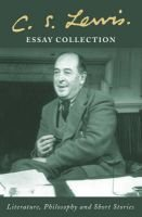 C. S. Lewis Essay Collection - Literature, Philosophy and Short Stories (Paperback): C. S. Lewis