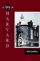 A Spy at Harvard - Novel (Paperback): Paul Luchessa