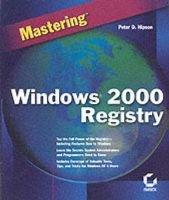 Mastering Windows 2000 Registry (Paperback, 2nd Revised edition): Peter D Hipson
