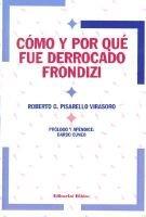Como y Por Que Fue Derrocado Frondizi (Paperback): Roberto Gustavo Pisarello Virasoro