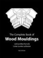 The Complete Book of Wood Moulding - 1850 Profiles from the Center Lumber Collection (Paperback): Nalla Wollen