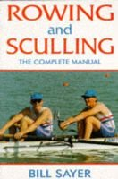 Rowing and Sculling - The Complete Manual (Paperback, 2nd Ed): Bill Sayer