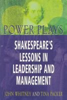 Power Plays - Shakespear's Lessons in Leadership and Management (Paperback): Tina Whitney, John Packer