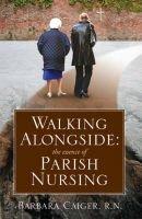 Walking Alongside - The Essence of Parish Nursing (Paperback): Barbara Caiger