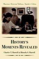 History's Moments Revealed - American Historical Tableaus Teacher's Edition (Paperback): Charles T Harrell