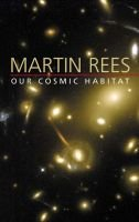 Our Cosmic Habitat (Hardcover): Martin Rees