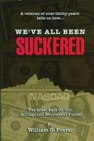 We've All Been Suckered - The Great Raid on Our Savings and Retirement Funds (Paperback): William O. Foster