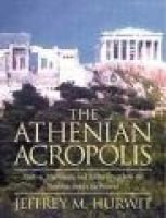 The Athenian Acropolis - History, Mythology, and Archaeology from the Neolithic Era to the Present (Hardcover): Jeffrey M....
