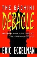 The Bachini Debacle (Paperback): Eric Eckelman