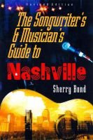 Songwriter's and Musician's Guide to Nashville (Paperback, 2nd Revised edition): Sherry Bond