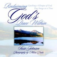 Reclaiming God's Peace Within - Catching a Glimpse of God, One Image at a Time (Paperback): Susie Johnson