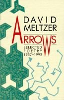 Arrows - Selected Poetry, 1957-1992 (Paperback): David Meltzer