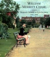 William Merritt Chase - Modern American Landscapes, 1886-1890 (Hardcover): Barbara Dayer Gallati