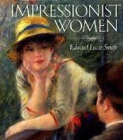 Impressionist Women (Hardcover, New edition): Edward Lucie-Smith