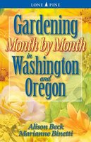 Gardening Month by Month in Washington & Oregon (Paperback): Alison Beck, Marianne Binetti