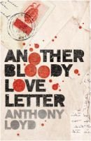 Another Bloody Love Letter (Hardcover): Anthony Loyd