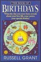 The Book of Birthdays - What the Day You Were Born Reveals about Your Love Life, Your Career, Your Special Destiny!...