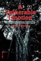 A Vulnerable Emotion - Silent Tears to Provoke Tragedy (Paperback): David P. Marken