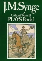 Collected Works 1982, Volume 3; Book 1 - Plays (Hardcover): J. M Synge