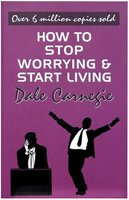 How to stop worrying and start living (Paperback): Carnegie, Dale,