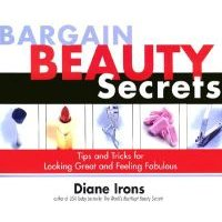 Bargain Beauty Secrets - Tips and Tricks for Looking Great and Feeling Fabulous (Paperback): Diane Irons