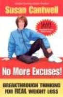 No More Excuses - Breakthrough Thinking for Real Weight Loss (Paperback): Susan Cantwell