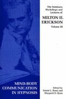 Seminars, Workshops and Lectures of Milton H. Erickson, v. 3 - Mind-body Communication in Hypnosis (Paperback, New edition):...
